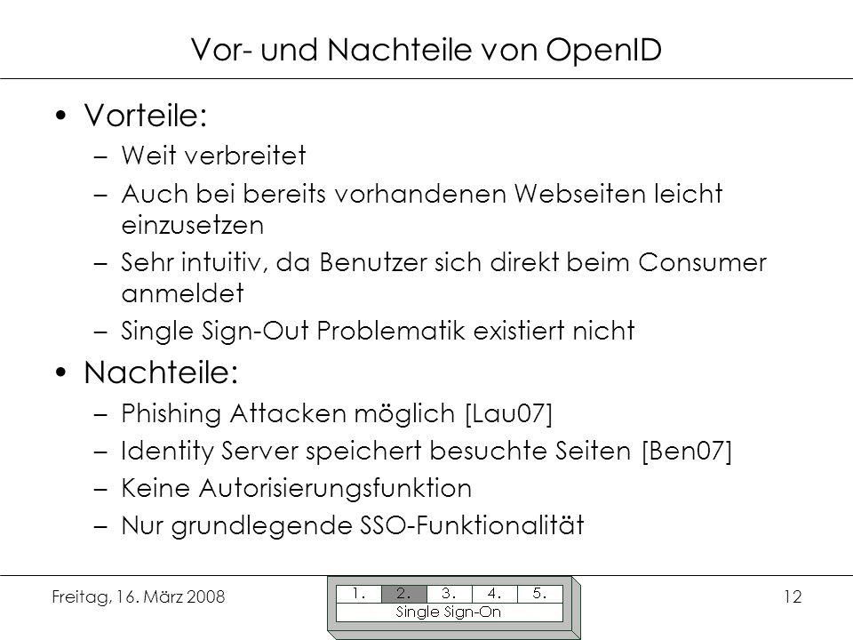 Freitag, 16. März 200812 Vor- und Nachteile von OpenID Vorteile: –Weit verbreitet –Auch bei bereits vorhandenen Webseiten leicht einzusetzen –Sehr int