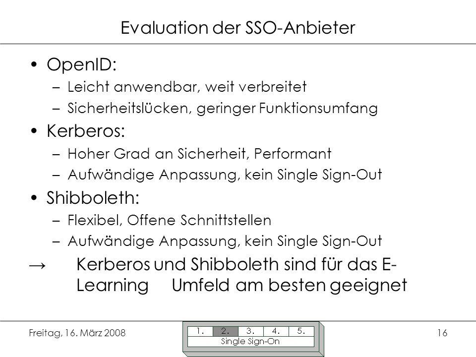 Freitag, 16. März 200816 Evaluation der SSO-Anbieter OpenID: –Leicht anwendbar, weit verbreitet –Sicherheitslücken, geringer Funktionsumfang Kerberos: