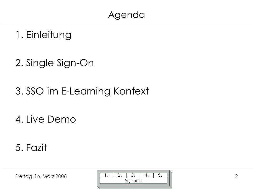 Freitag, 16. März 20082 Agenda 1. Einleitung 2. Single Sign-On 3. SSO im E-Learning Kontext 4. Live Demo 5. Fazit