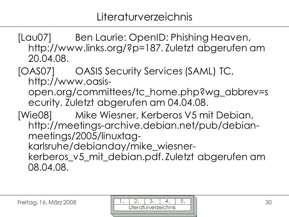 Freitag, 16. März 200830 Literaturverzeichnis [Lau07]Ben Laurie: OpenID: Phishing Heaven, http://www.links.org/?p=187. Zuletzt abgerufen am 20.04.08.