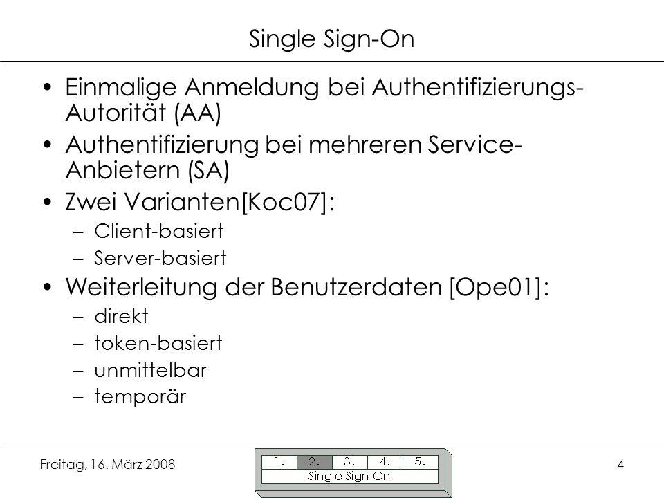 Freitag, 16. März 20084 Single Sign-On Einmalige Anmeldung bei Authentifizierungs- Autorität (AA) Authentifizierung bei mehreren Service- Anbietern (S