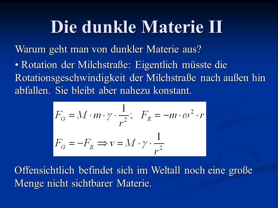 Die dunkle Materie II Warum geht man von dunkler Materie aus? Rotation der Milchstraße: Eigentlich müsste die Rotationsgeschwindigkeit der Milchstraße