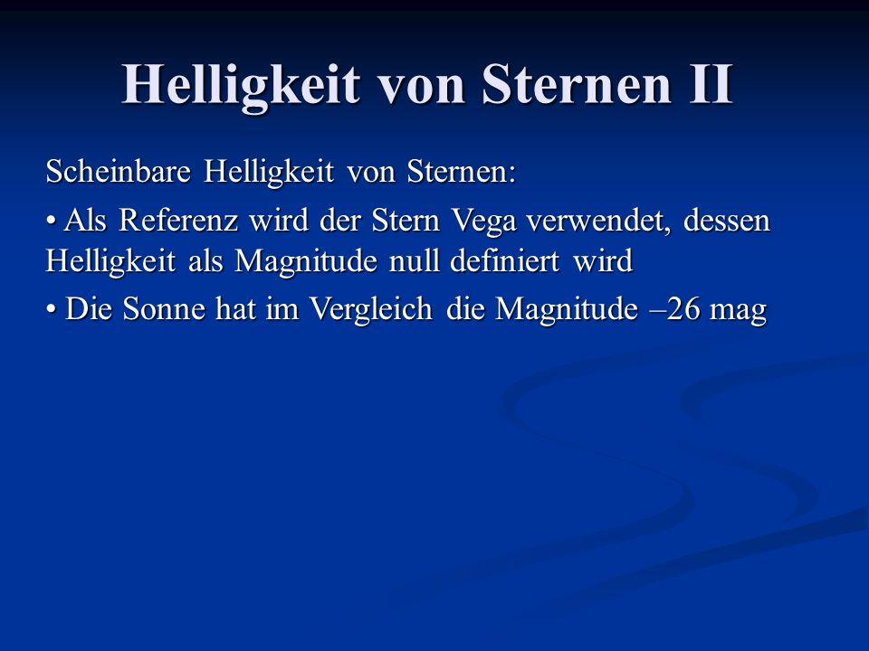 Helligkeit von Sternen II Scheinbare Helligkeit von Sternen: Als Referenz wird der Stern Vega verwendet, dessen Helligkeit als Magnitude null definier