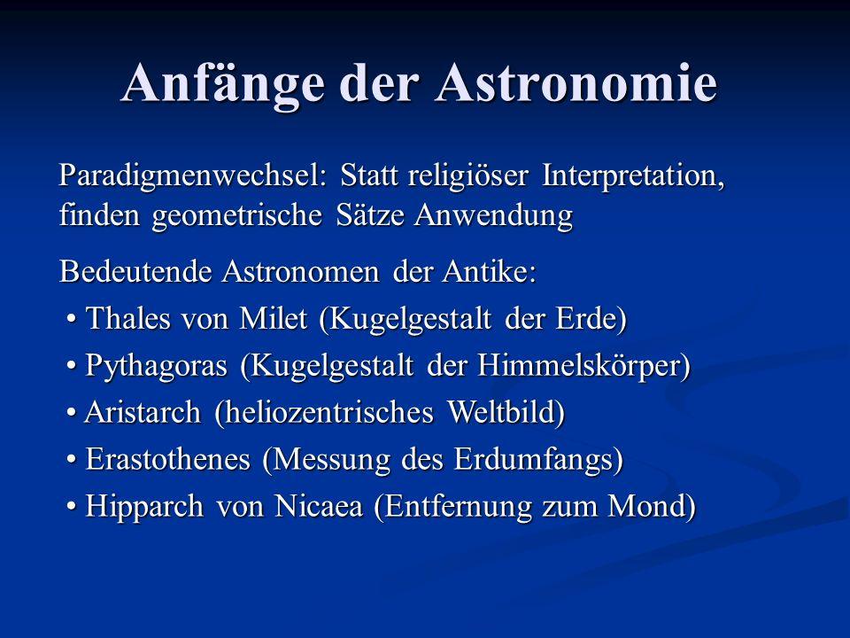 Anfänge der Astronomie Paradigmenwechsel: Statt religiöser Interpretation, finden geometrische Sätze Anwendung Thales von Milet (Kugelgestalt der Erde