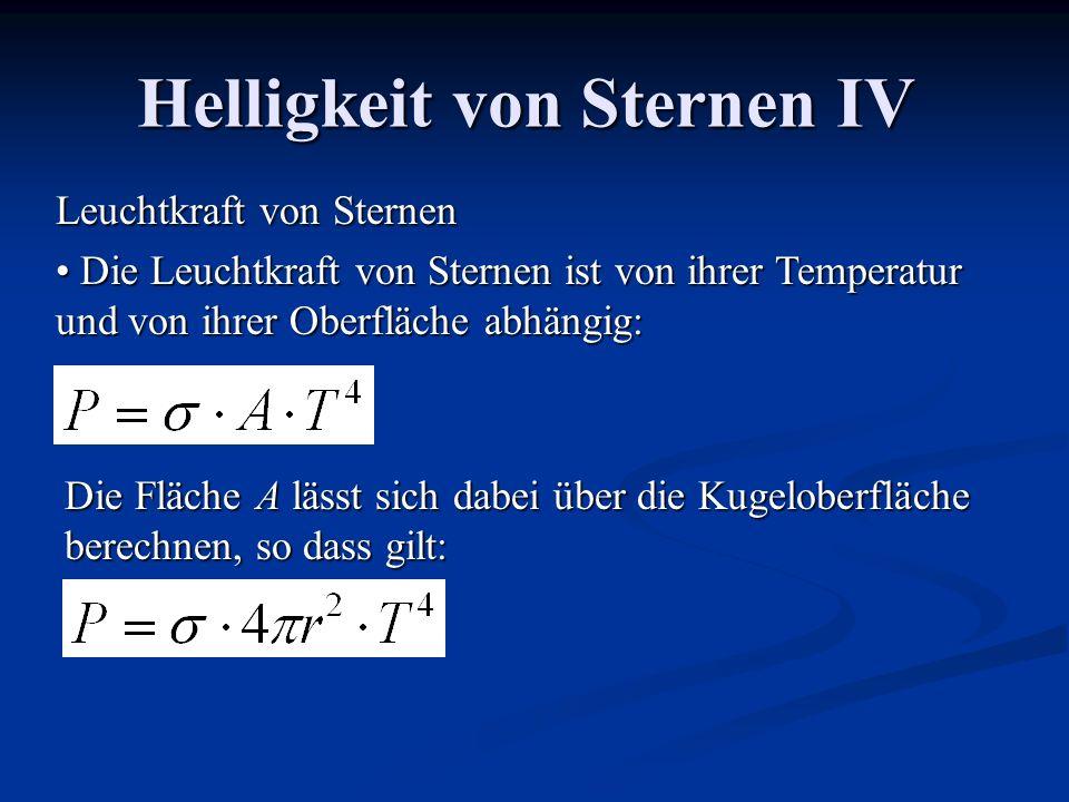 Helligkeit von Sternen IV Leuchtkraft von Sternen Die Leuchtkraft von Sternen ist von ihrer Temperatur und von ihrer Oberfläche abhängig: Die Leuchtkr