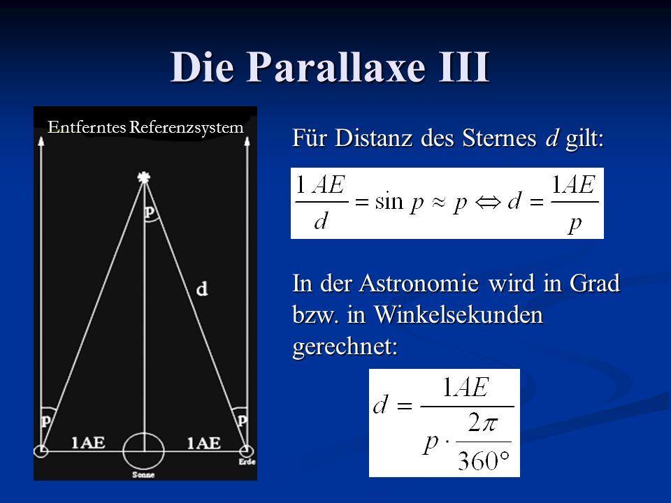 Die Parallaxe III Entferntes Referenzsystem Für Distanz des Sternes d gilt: In der Astronomie wird in Grad bzw. in Winkelsekunden gerechnet: