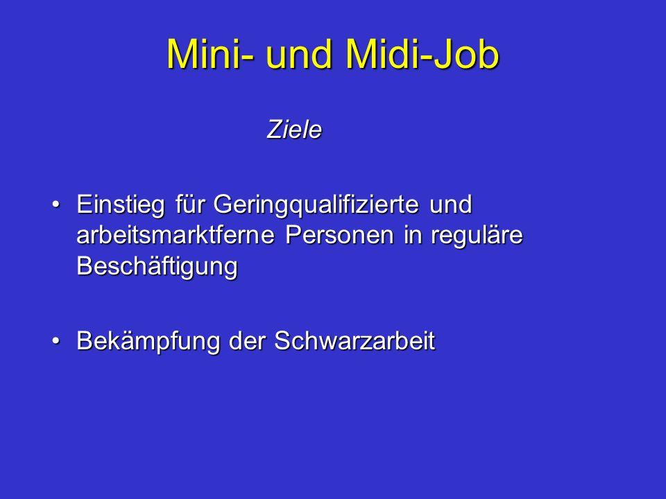 Mini- und Midi-Job Ziele Ziele Einstieg für Geringqualifizierte und arbeitsmarktferne Personen in reguläre BeschäftigungEinstieg für Geringqualifizier