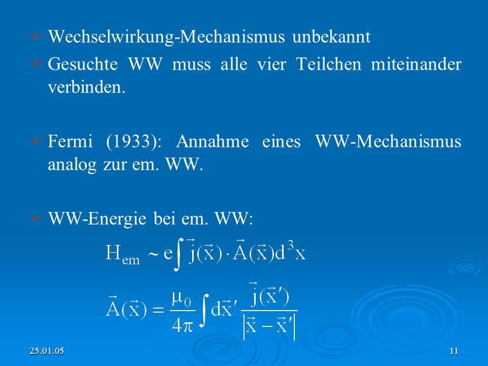 25.01.0511 Wechselwirkung-Mechanismus unbekannt Gesuchte WW muss alle vier Teilchen miteinander verbinden.