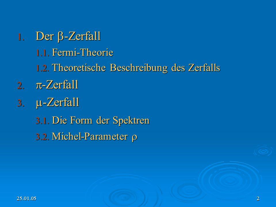 2 1.Der -Zerfall 1.1. Fermi-Theorie 1.2. Theoretische Beschreibung des Zerfalls 2.