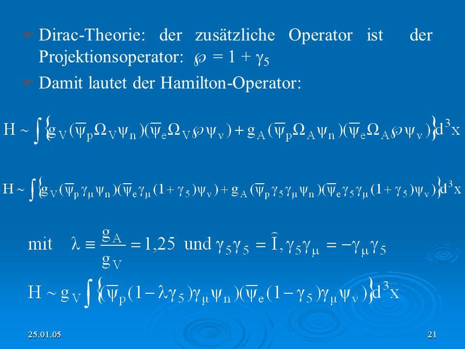 25.01.0521 Dirac-Theorie: der zusätzliche Operator ist der Projektionsoperator: = 1 + 5 Damit lautet der Hamilton-Operator: