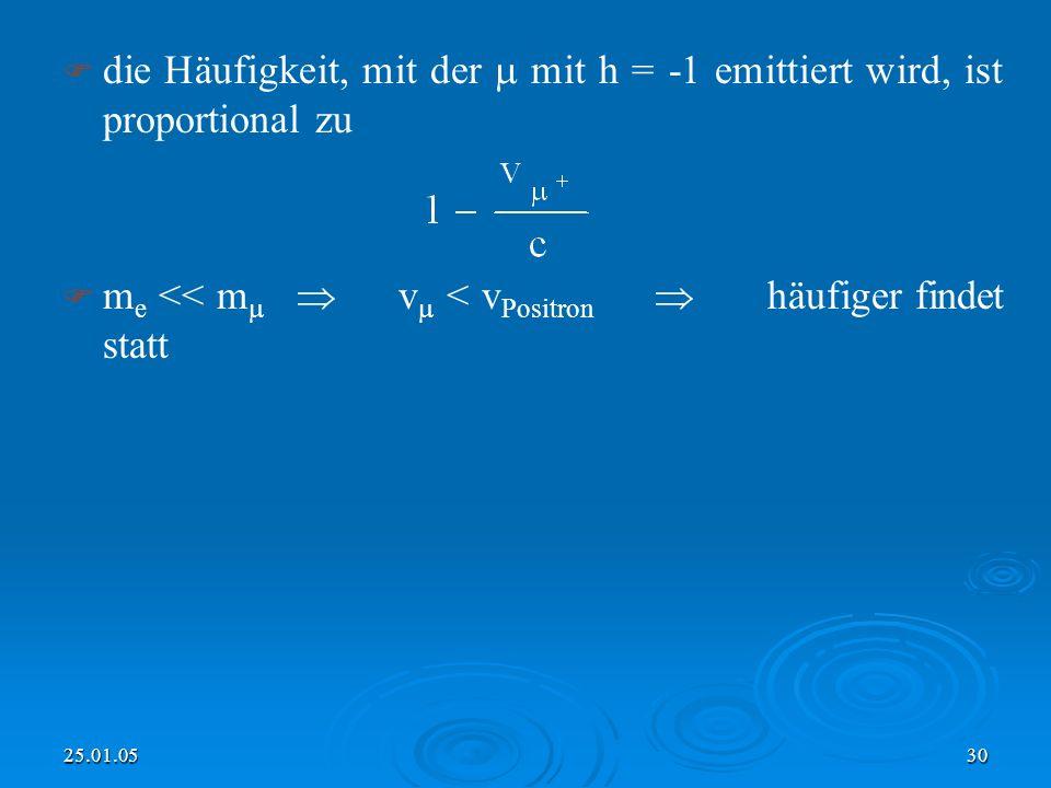 25.01.0530 die Häufigkeit, mit der mit h = -1 emittiert wird, ist proportional zu m e << m v < v Positron häufiger findet statt