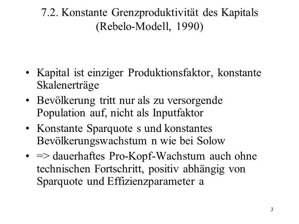 3 7.2. Konstante Grenzproduktivität des Kapitals (Rebelo-Modell, 1990) Kapital ist einziger Produktionsfaktor, konstante Skalenerträge Bevölkerung tri