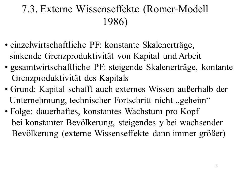 5 7.3. Externe Wissenseffekte (Romer-Modell 1986) einzelwirtschaftliche PF: konstante Skalenerträge, sinkende Grenzproduktivität von Kapital und Arbei