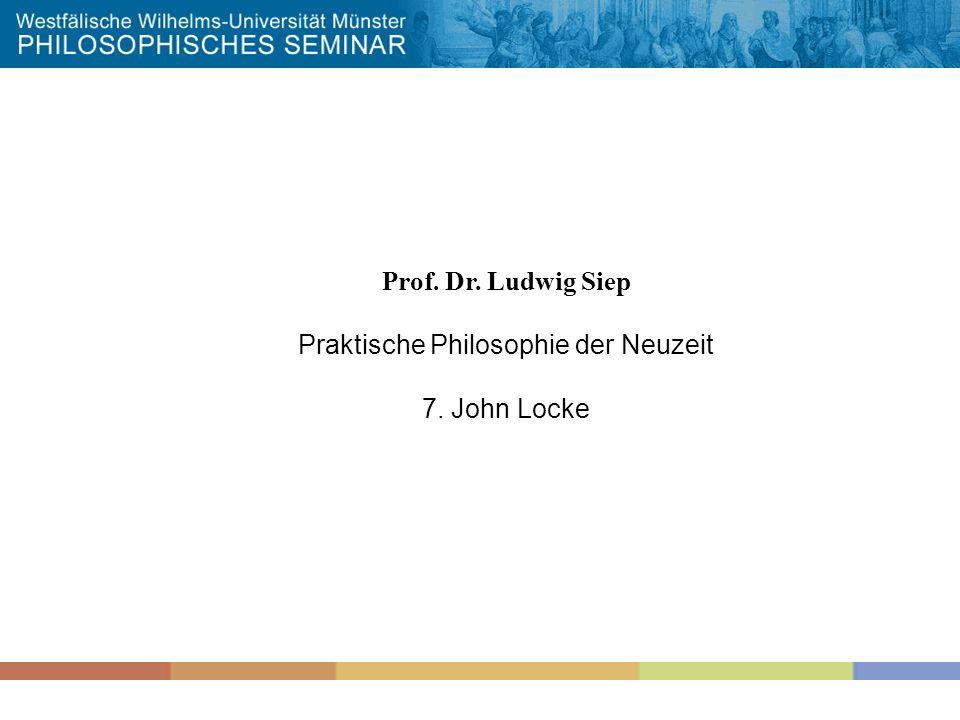 Prof. Dr. Ludwig Siep Praktische Philosophie der Neuzeit 7. John Locke