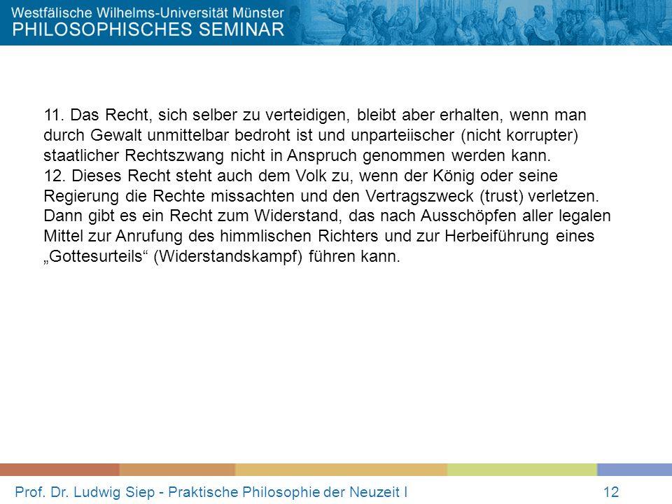 Prof. Dr. Ludwig Siep - Praktische Philosophie der Neuzeit I12 11. Das Recht, sich selber zu verteidigen, bleibt aber erhalten, wenn man durch Gewalt