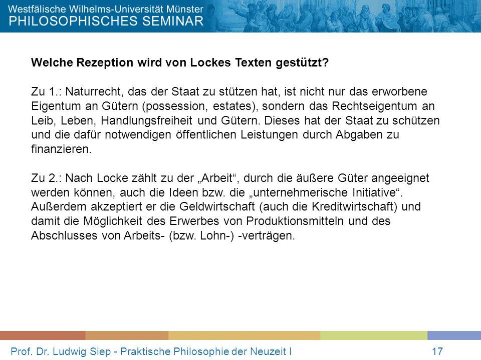 Prof. Dr. Ludwig Siep - Praktische Philosophie der Neuzeit I17 Welche Rezeption wird von Lockes Texten gestützt? Zu 1.: Naturrecht, das der Staat zu s