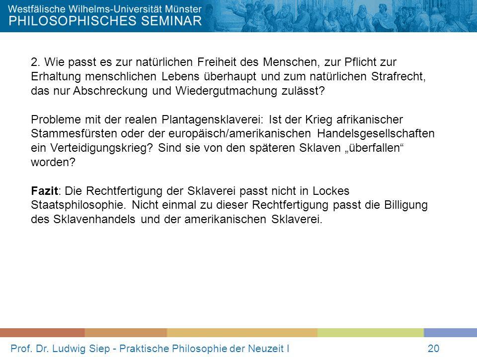 Prof. Dr. Ludwig Siep - Praktische Philosophie der Neuzeit I20 2. Wie passt es zur natürlichen Freiheit des Menschen, zur Pflicht zur Erhaltung mensch