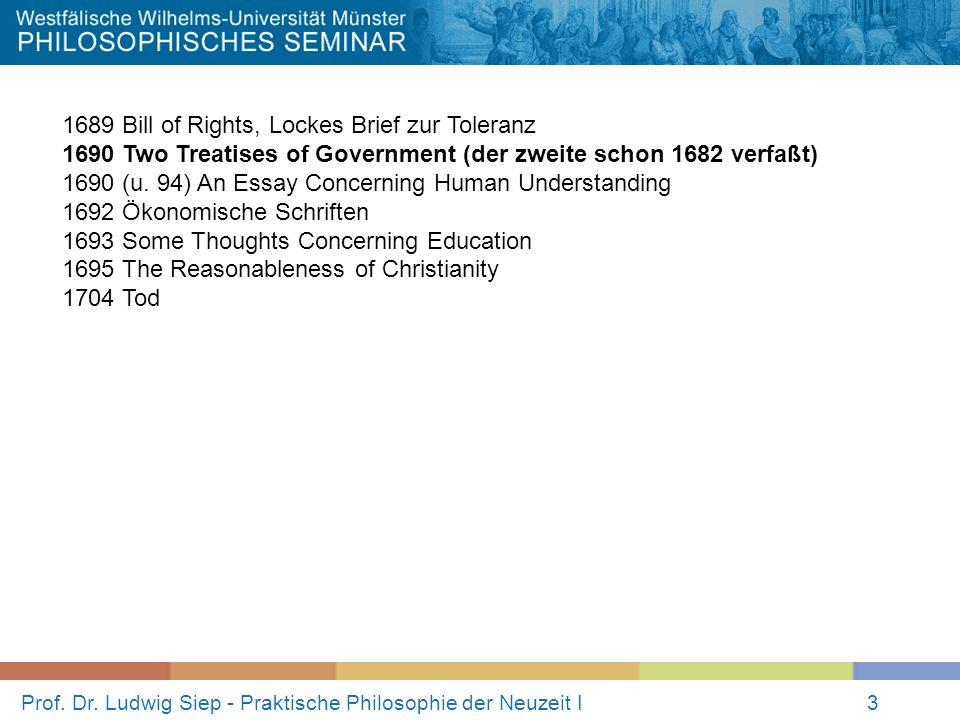 Prof. Dr. Ludwig Siep - Praktische Philosophie der Neuzeit I3 1689 Bill of Rights, Lockes Brief zur Toleranz 1690 Two Treatises of Government (der zwe