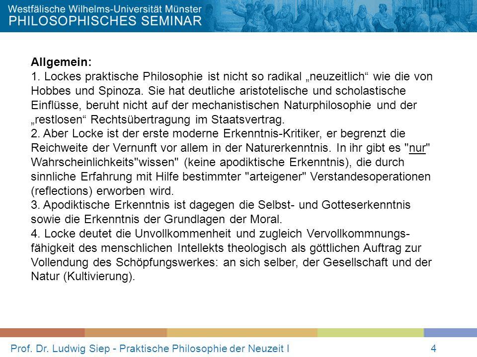 Prof. Dr. Ludwig Siep - Praktische Philosophie der Neuzeit I4 Allgemein: 1. Lockes praktische Philosophie ist nicht so radikal neuzeitlich wie die von