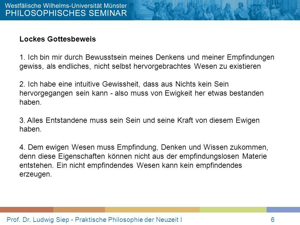 Prof. Dr. Ludwig Siep - Praktische Philosophie der Neuzeit I6 Lockes Gottesbeweis 1. Ich bin mir durch Bewusstsein meines Denkens und meiner Empfindun