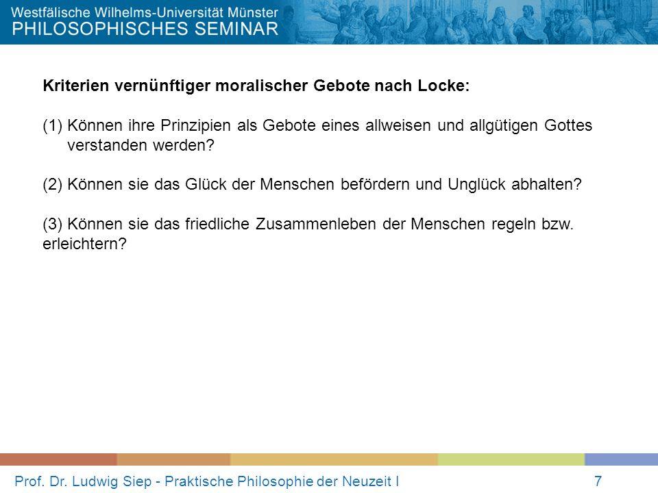 Prof. Dr. Ludwig Siep - Praktische Philosophie der Neuzeit I7 Kriterien vernünftiger moralischer Gebote nach Locke: (1)Können ihre Prinzipien als Gebo