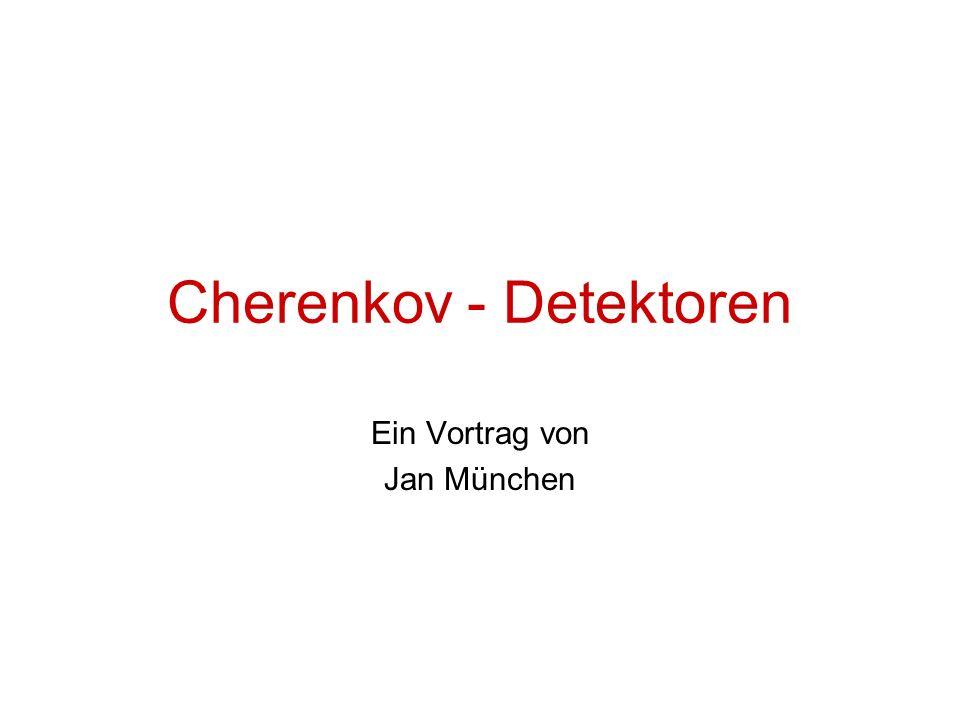 Cherenkov - Detektoren Ein Vortrag von Jan München