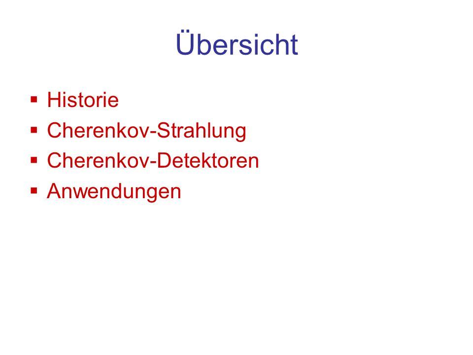 Übersicht Historie Cherenkov-Strahlung Cherenkov-Detektoren Anwendungen