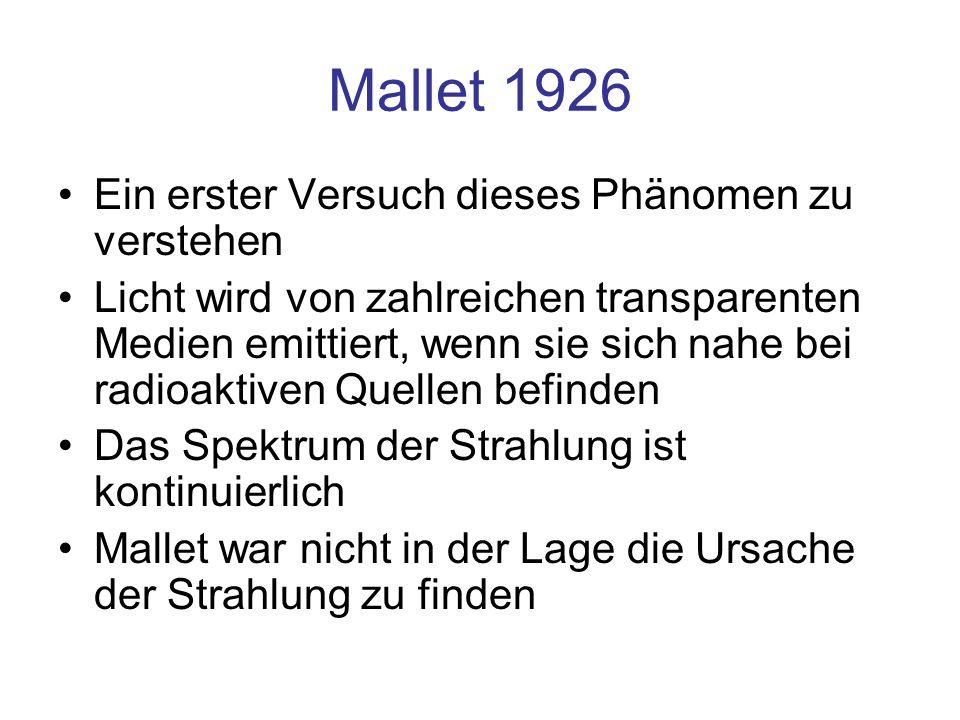 Mallet 1926 Ein erster Versuch dieses Phänomen zu verstehen Licht wird von zahlreichen transparenten Medien emittiert, wenn sie sich nahe bei radioakt