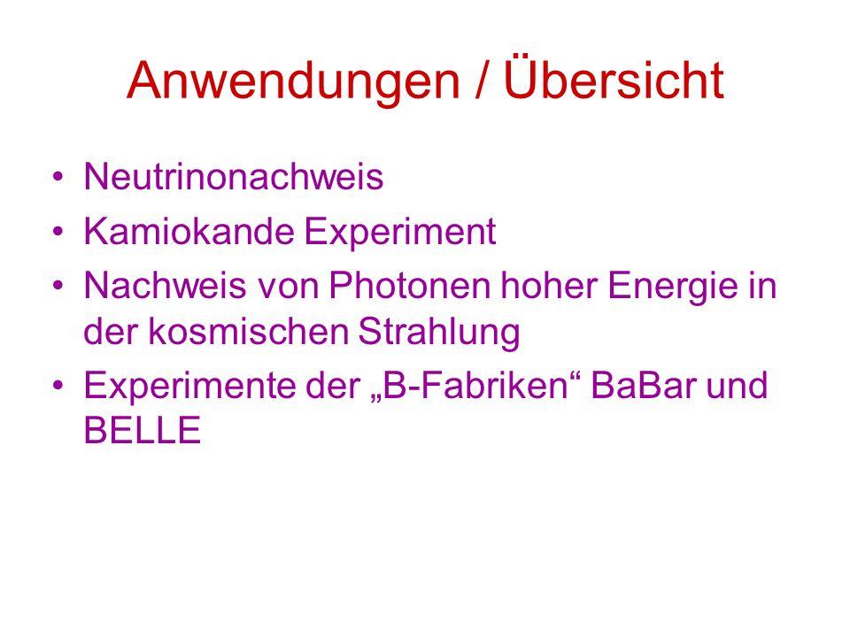 Anwendungen / Übersicht Neutrinonachweis Kamiokande Experiment Nachweis von Photonen hoher Energie in der kosmischen Strahlung Experimente der B-Fabri