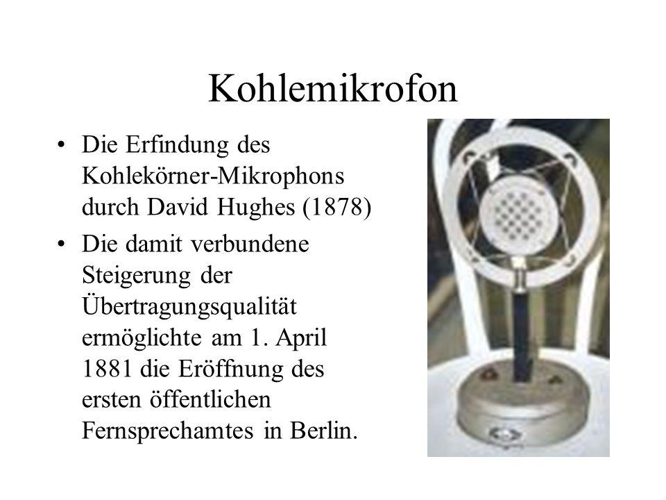 Kohlemikrofon Die Erfindung des Kohlekörner-Mikrophons durch David Hughes (1878) Die damit verbundene Steigerung der Übertragungsqualität ermöglichte