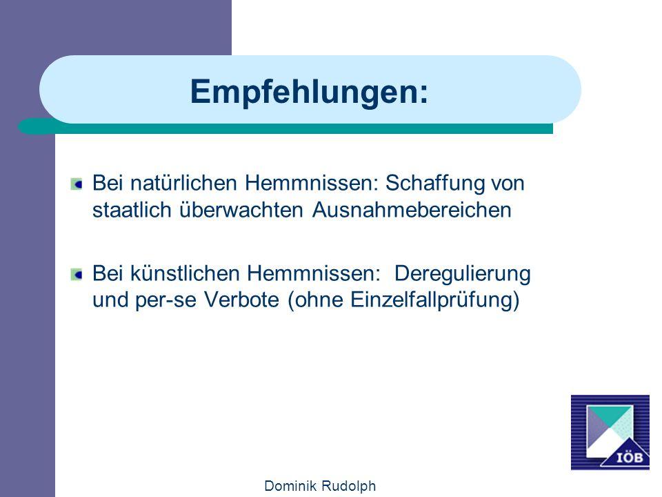 Dominik Rudolph Empfehlungen: Bei natürlichen Hemmnissen: Schaffung von staatlich überwachten Ausnahmebereichen Bei künstlichen Hemmnissen: Deregulierung und per-se Verbote (ohne Einzelfallprüfung)