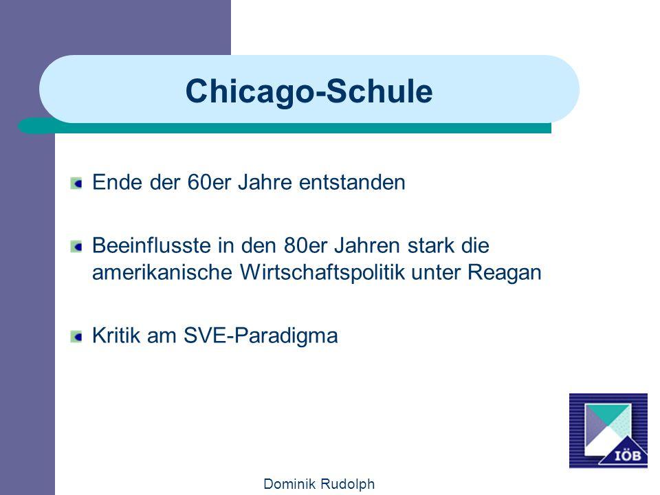 Dominik Rudolph Chicago-Schule Ende der 60er Jahre entstanden Beeinflusste in den 80er Jahren stark die amerikanische Wirtschaftspolitik unter Reagan Kritik am SVE-Paradigma