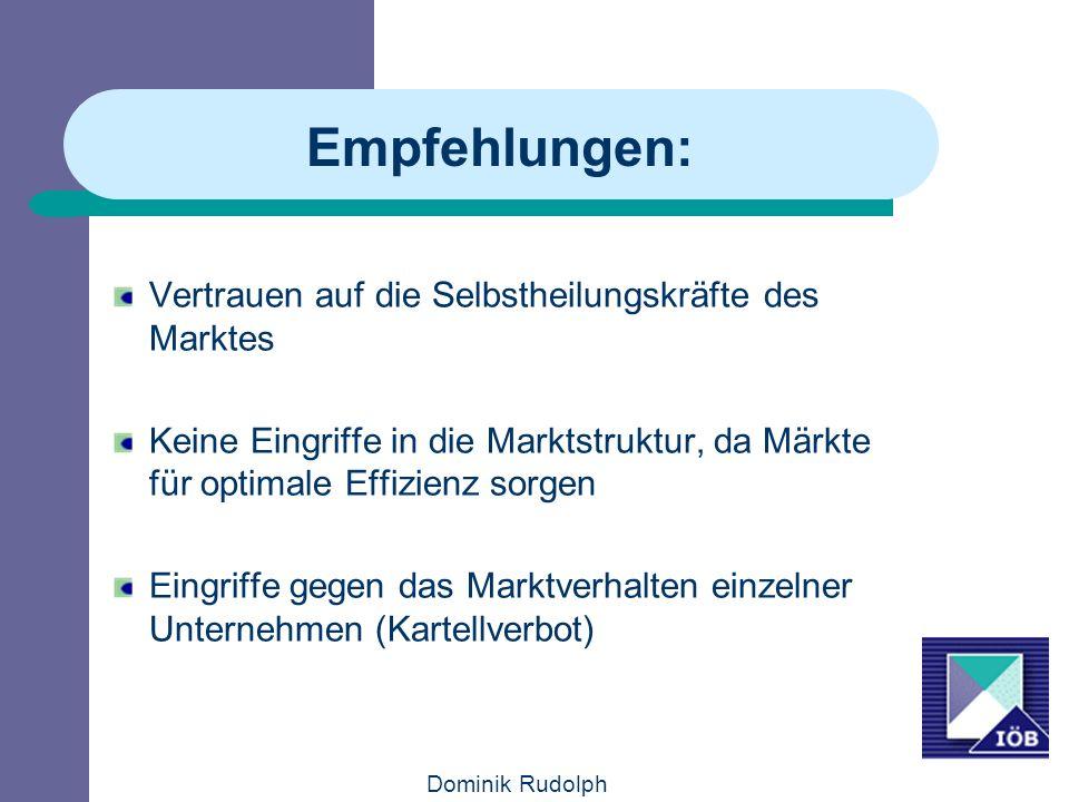 Dominik Rudolph Empfehlungen: Vertrauen auf die Selbstheilungskräfte des Marktes Keine Eingriffe in die Marktstruktur, da Märkte für optimale Effizien