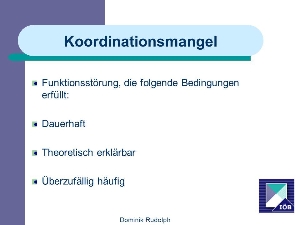 Dominik Rudolph Koordinationsmangel Funktionsstörung, die folgende Bedingungen erfüllt: Dauerhaft Theoretisch erklärbar Überzufällig häufig