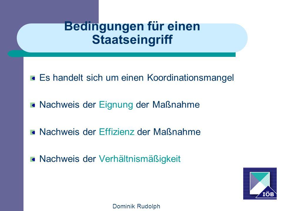 Dominik Rudolph Bedingungen für einen Staatseingriff Es handelt sich um einen Koordinationsmangel Nachweis der Eignung der Maßnahme Nachweis der Effizienz der Maßnahme Nachweis der Verhältnismäßigkeit