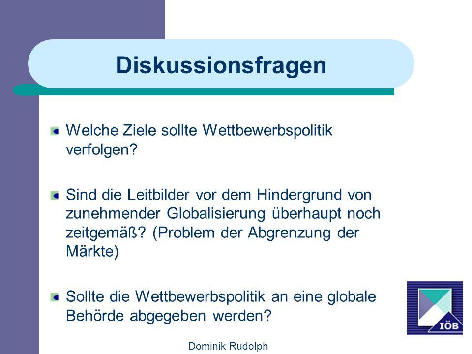 Dominik Rudolph Diskussionsfragen Welche Ziele sollte Wettbewerbspolitik verfolgen? Sind die Leitbilder vor dem Hindergrund von zunehmender Globalisie