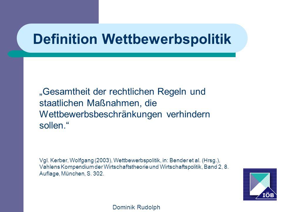 Dominik Rudolph Empfehlungen: Vertrauen auf die Selbstheilungskräfte des Marktes Keine Eingriffe in die Marktstruktur, da Märkte für optimale Effizienz sorgen Eingriffe gegen das Marktverhalten einzelner Unternehmen (Kartellverbot)