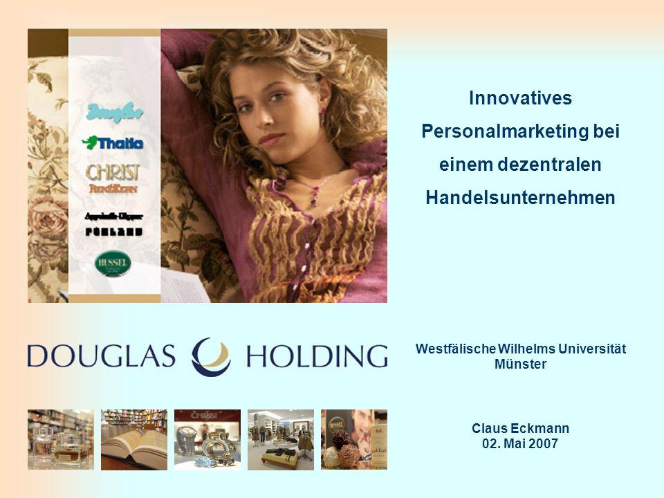 Innovatives Personalmarketing bei einem dezentralen Handelsunternehmen Leitfaden DOUGLAS - Gruppe Daten & Fakten Aufbau der DOUGLAS - Gruppe Personalmarketing Hochschulmarketing Führendes europäisches Handelsunternehmen mehr als 2,7 Mrd.