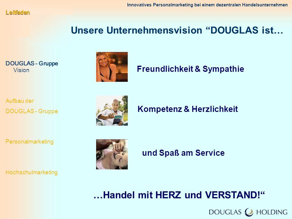 Innovatives Personalmarketing bei einem dezentralen Handelsunternehmen Unsere Unternehmensvision DOUGLAS ist… Freundlichkeit & Sympathie Kompetenz & H