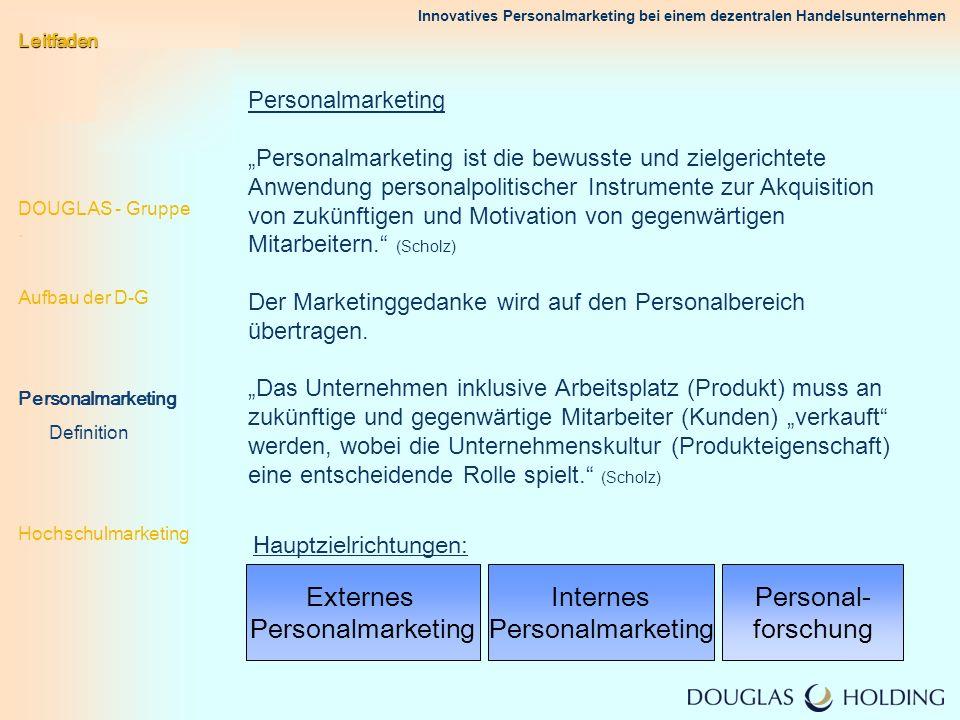 Innovatives Personalmarketing bei einem dezentralen Handelsunternehmen Personalmarketing Personalmarketing ist die bewusste und zielgerichtete Anwendu