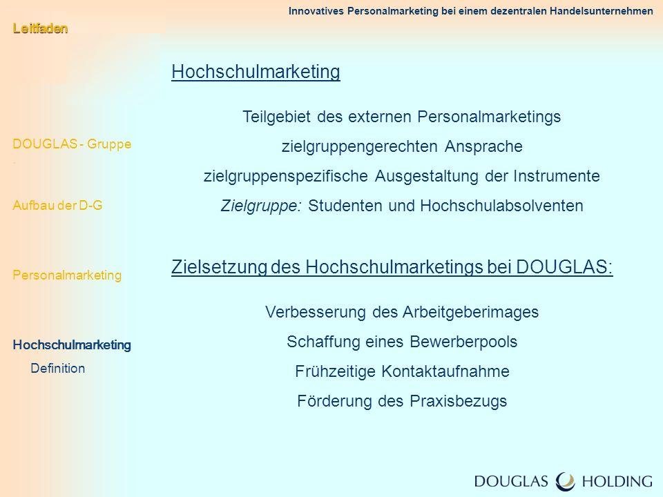 Innovatives Personalmarketing bei einem dezentralen Handelsunternehmen Leitfaden DOUGLAS - Gruppe. Aufbau der D-G Personalmarketing Hochschulmarketing