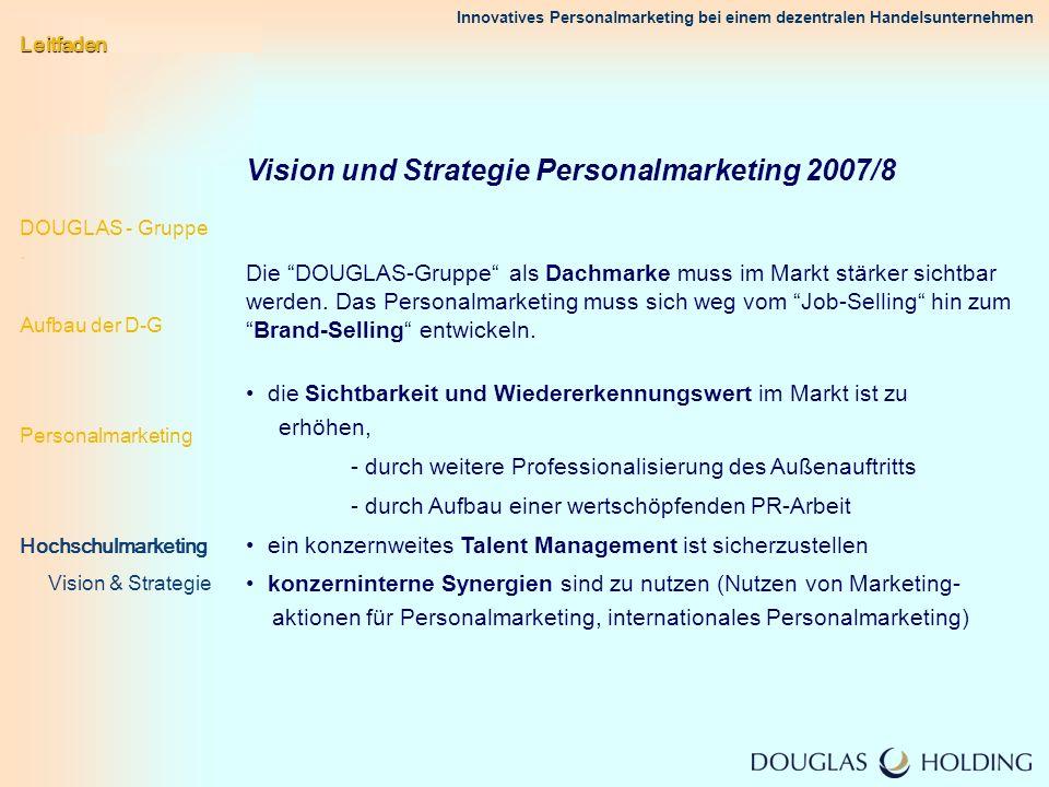 Innovatives Personalmarketing bei einem dezentralen Handelsunternehmen Vision und Strategie Personalmarketing 2007/8 Die DOUGLAS-Gruppe als Dachmarke