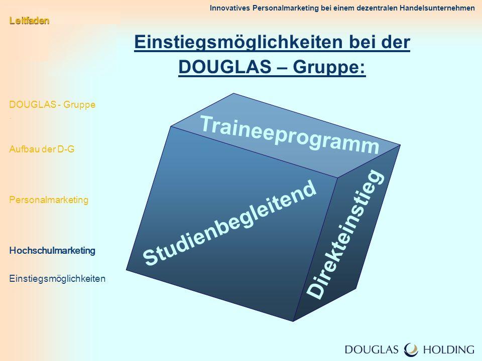 Innovatives Personalmarketing bei einem dezentralen Handelsunternehmen Einstiegsmöglichkeiten bei der DOUGLAS – Gruppe: Studienbegleitend Traineeprogr