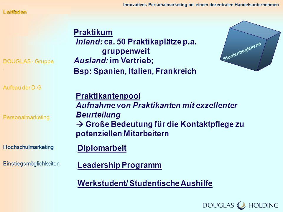 Innovatives Personalmarketing bei einem dezentralen Handelsunternehmen Studienbegleitend Praktikum Inland: ca. 50 Praktikaplätze p.a. gruppenweit Ausl