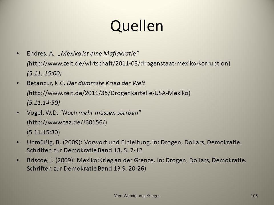Quellen Endres, A. Mexiko ist eine Mafiakratie (http://www.zeit.de/wirtschaft/2011-03/drogenstaat-mexiko-korruption) (5.11. 15:00) Betancur, K.C. Der