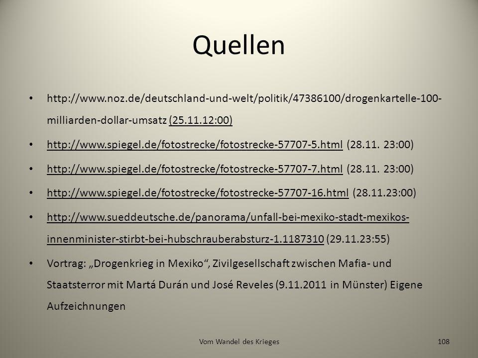 Quellen http://www.noz.de/deutschland-und-welt/politik/47386100/drogenkartelle-100- milliarden-dollar-umsatz (25.11.12:00) http://www.spiegel.de/fotos