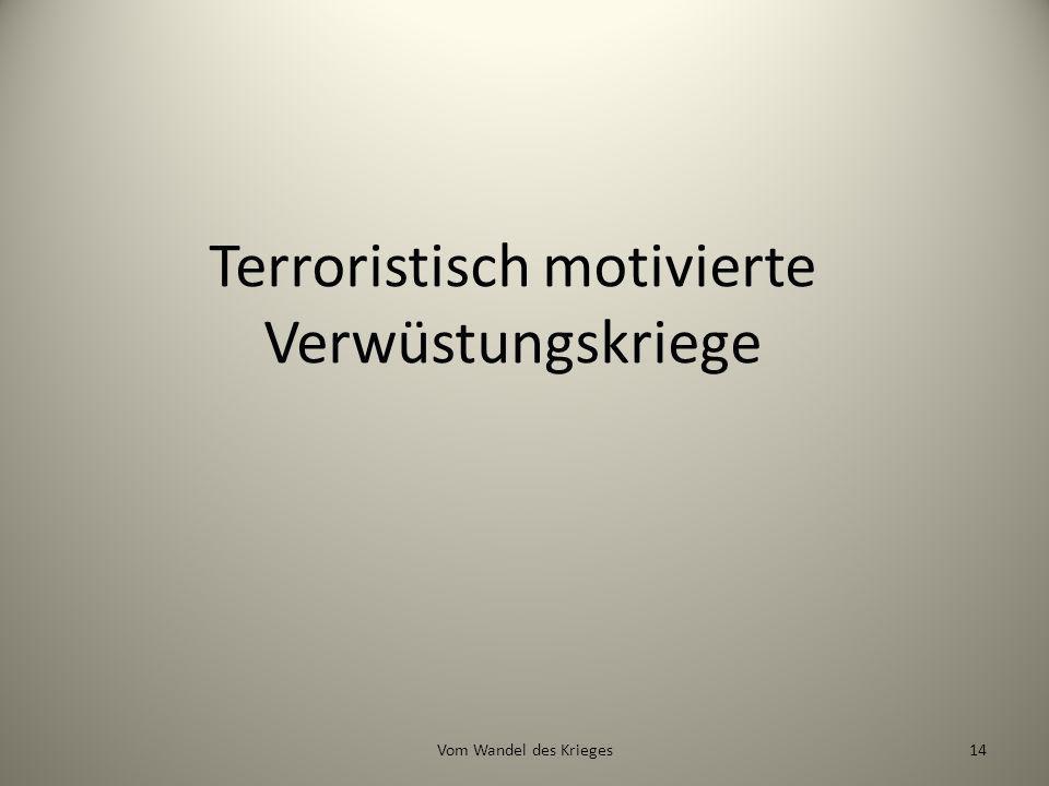 Terroristisch motivierte Verwüstungskriege 14Vom Wandel des Krieges