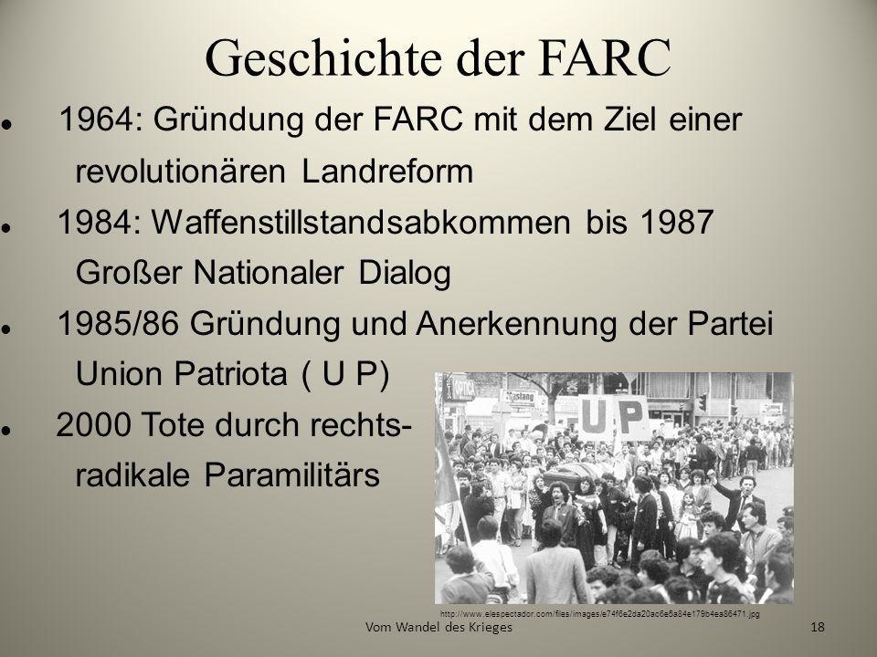 Geschichte der FARC 1964: Gründung der FARC mit dem Ziel einer revolutionären Landreform 1984: Waffenstillstandsabkommen bis 1987 Großer Nationaler Di