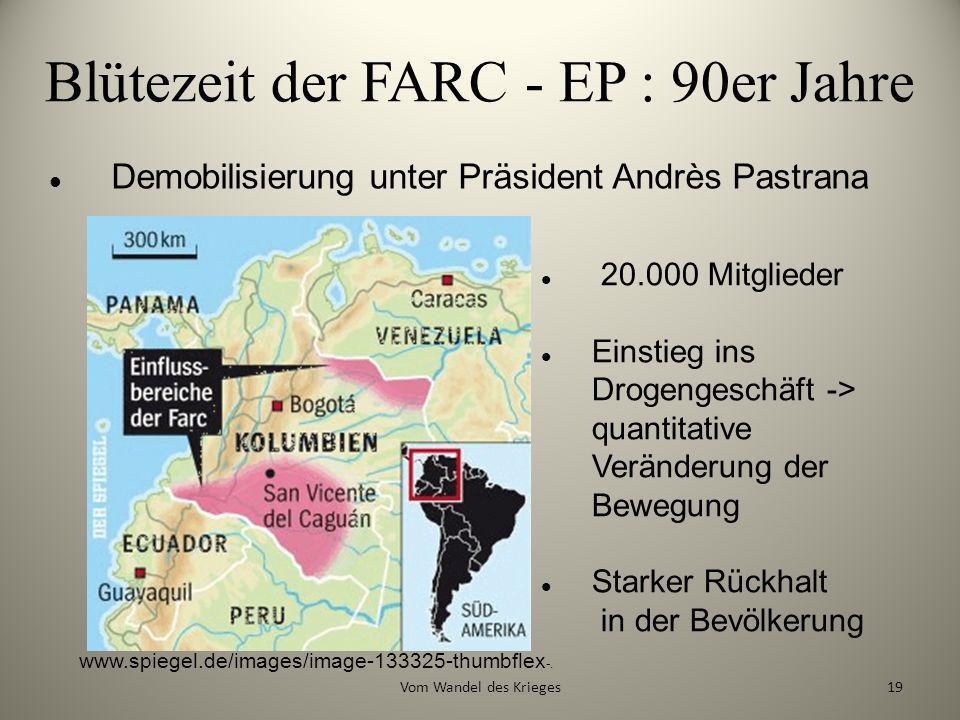 Blütezeit der FARC - EP : 90er Jahre Demobilisierung unter Präsident Andrès Pastrana 20.000 Mitglieder Einstieg ins Drogengeschäft -> quantitative Ver
