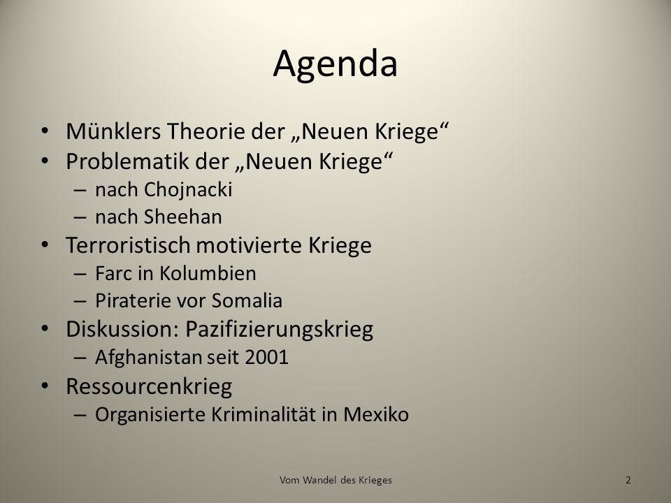 Agenda Münklers Theorie der Neuen Kriege Problematik der Neuen Kriege – nach Chojnacki – nach Sheehan Terroristisch motivierte Kriege – Farc in Kolumb